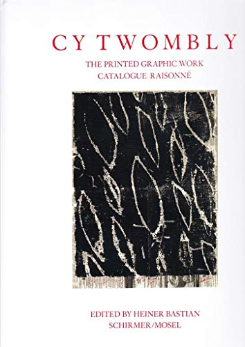 Cy Twombly: Catalogue Raisonné of Printed Graphic Work: Catalogue Raisonné der Druckgraphik von Schirmer /Mosel Verlag Gm