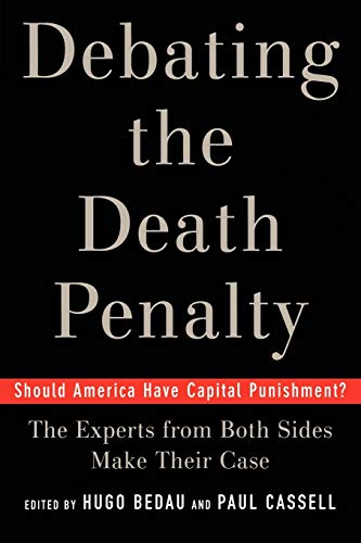 Debating the Death Penalty: Should America Have Capital Punishment? The Experts on Both Sides Make Their Case: Should America Have Capital Punishment? The Experts on Both Sides Make Their Best Case