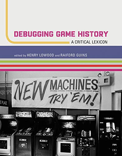 Debugging Game History: A Critical Lexicon (Game Histories) von MIT Press Ltd