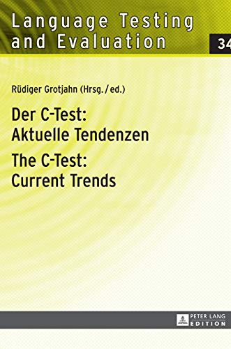 Der C-Test: Aktuelle Tendenzen- The C-Test: Current Trends: Aktuelle Tendenzen / Current Trends (Language Testing and Evaluation, Band 34)