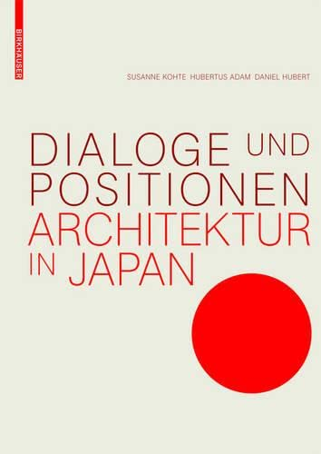 Dialoge und Positionen: Architektur in Japan von Birkhauser