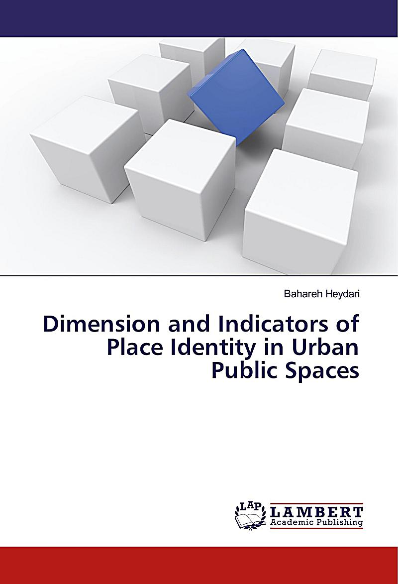 Dimension and Indicators of Place Identity in Urban Public Spaces