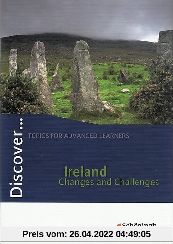 Discover...Topics for Advanced Learners: Discover: Ireland - Changes and Challenges: Schülerheft