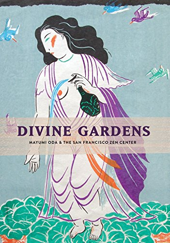 Divine Gardens: Mayumi Oda and the San Francisco Zen Center von Parallax Press