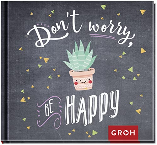 Don't worry. Be happy! von Groh Verlag