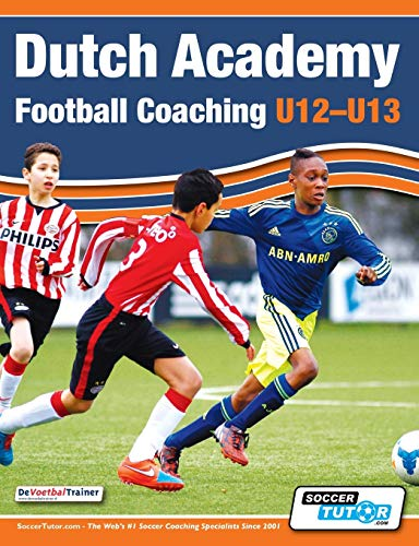 Dutch Academy Football Coaching (U12-13) - Technical and Tactical Practices from Top Dutch Coaches von SoccerTutor.com Ltd.