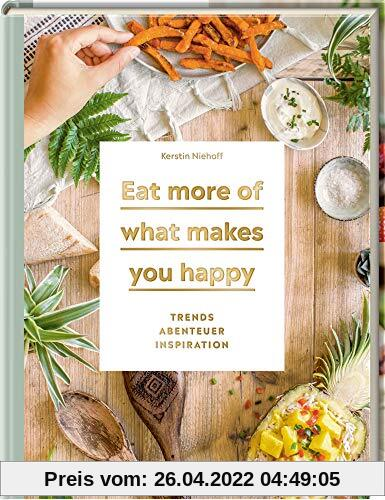 Eat more of what makes you happy: Trends, Abenteuer, Inspiration