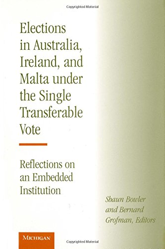 Elections in Australia, Ireland and Malta Under the Single Transferable Vote: Reflections on an Embedded Institution von University of Michigan Press