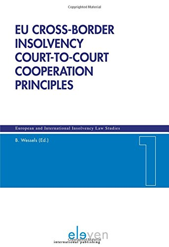 Eu Cross-Border Insolvency Court-To-Court Cooperation Principles (European and International Insolvency Law Studies, Band 1) von Eleven International Publishing