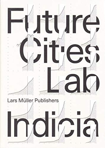 Future Cities Laboratory: Indicia 01 von Lars Muller Publishers