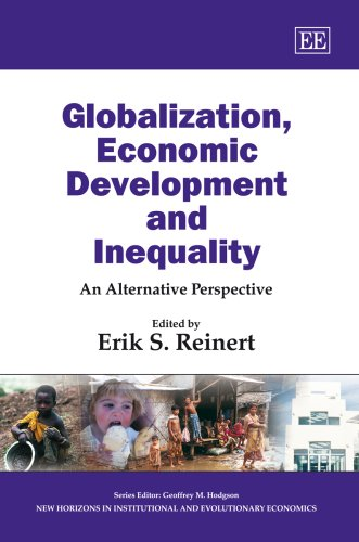Globalization, Economic Development and Inequality: An Alternative Perspective (New Horizons in Institutional and Evolutionary Economics series) von Edward Elgar Publishing