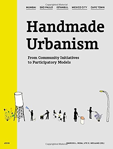 Handmade Urbanism: Mumbai - São Paulo - Istanbul - Mexico City - Cape Town  - From Community Initiatives to Participatory Models von Jovis