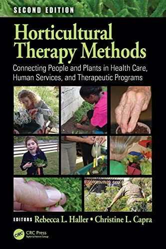 Horticultural Therapy Methods: Connecting People and Plants in Health Care, Human Services, and Therapeutic Programs, Second Edition