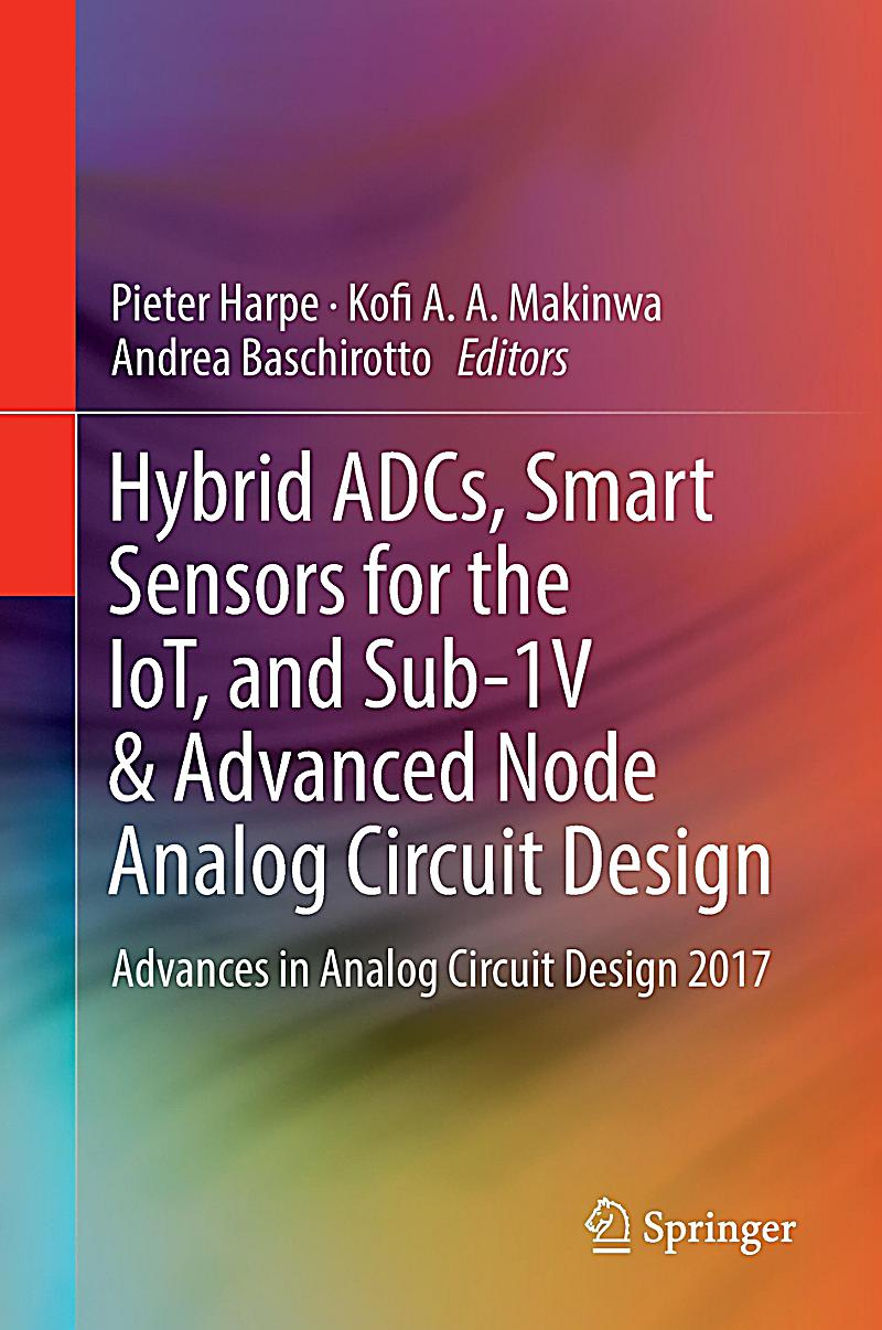 Hybrid ADCs, Smart Sensors for the IoT, and Sub-1V & Advanced Node Analog Circuit Design