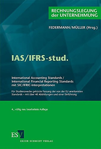 IAS/IFRS-stud.: International Accounting Standards / International Financial Reporting Standards mit SIC/IFRIC-Interpretationen  Für Studienzwecke ... mit über 40 Abbildungen und einer Einführung von Schmidt (Erich), Berlin