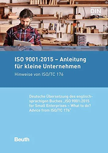 "ISO 9001:2015 - Anleitung für kleine Unternehmen: Hinweise von ISO/TC 176 Deutsche Übersetzung der englischsprachigen Buches ""ISO 9001:2015 for Small Enterprises - What to do?"" von Beuth Verlag"