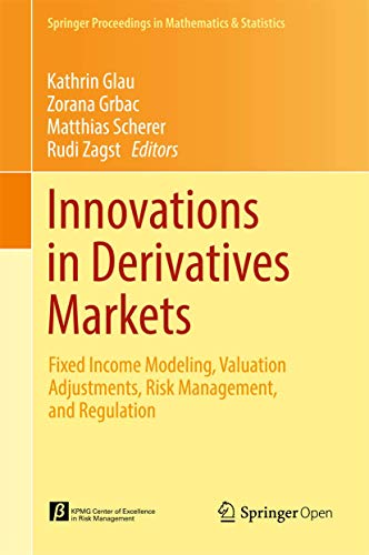 Innovations in Derivatives Markets: Fixed Income Modeling, Valuation Adjustments, Risk Management, and Regulation (Springer Proceedings in Mathematics & Statistics, Band 165) von Springer