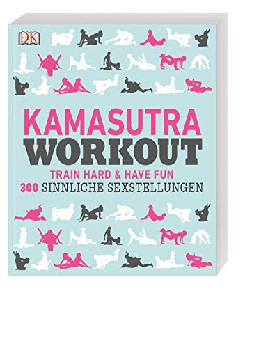 Kamasutra Workout: Train hard & have fun. 300 sinnliche Sexstellungen von Dorling Kindersley Verlag GmbH