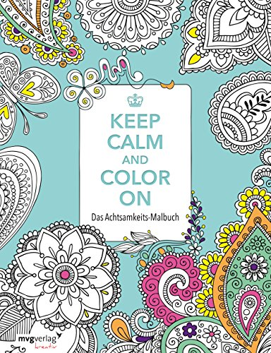 Keep Calm and Color On: Das Achtsamkeits-Malbuch von mvg Verlag