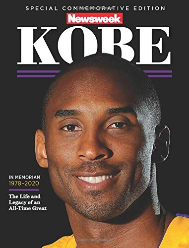 Kobe: NEWSWEEK SPECIAL COMMEMORATIVE EDITION (IN MEMORIAM 1978-2020): The Life and Legacy of an All-Time Great