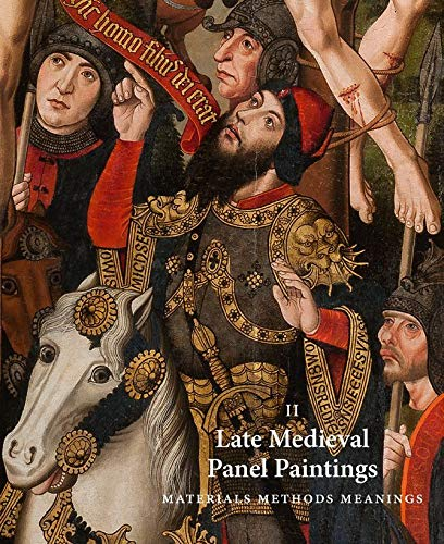 Late Medieval Panel Paintings: Materials, Methods, Meanings: Volume II von Paul Holberton Publishing