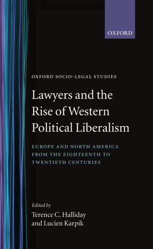 Lawyers and the Rise of Western Political Liberalism: Europe and North America from the Eighteenth to Twentieth Centuries (Oxford Socio-Legal Studies) von OXFORD UNIV PR