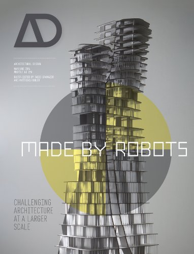 Made by Robots: Challenging Architecture at a Larger Scale (Architectural Design)