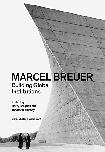 Marcel Breuer: Building Global Institutions von Lars Müller Publishers / Mller, Lars, Publishers GmbH