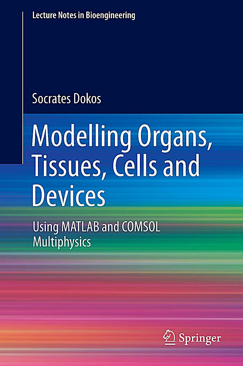 Modeling Organs, Tissues, Cells and Devices