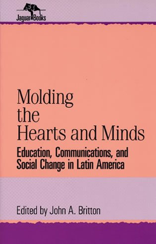 Molding the Hearts and Minds: Education, Communications, and Social Change in Latin America: Education, Communications, and Social Change in Latin Ame (Jaguar Books on Latin America) von SCHOLARLY RESOURCES INC