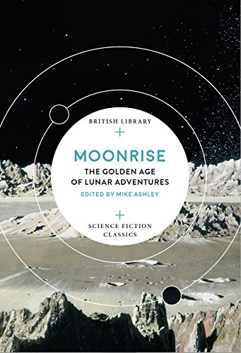 Moonrise: The Golden Age of Lunar Adventures (British Library Science Fiction Classics) von BRITISH LIB