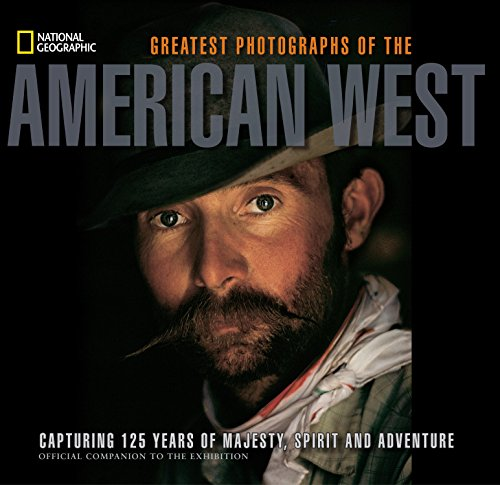National Geographic Greatest Photographs of the American West: Capturing 125 Years of Majesty, Spirit, and Adventure von National Geographic