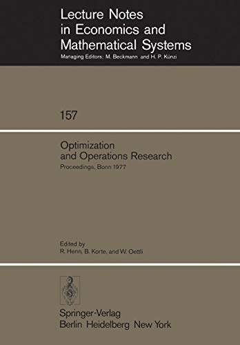 Optimization and Operations Research: Proceedings of a Workshop Held at the University of Bonn, October 2–8, 1977 (Lecture Notes in Economics and Mathematical Systems, Band 157) von Springer