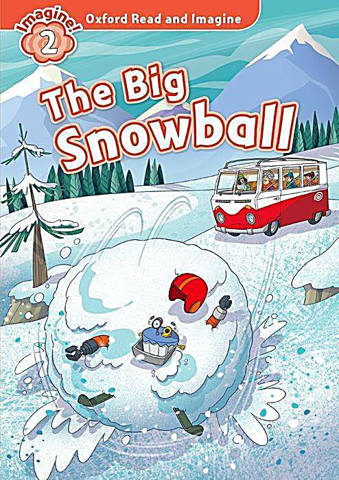 Oxford Read and Imagine: Level 2: The Big Snowball