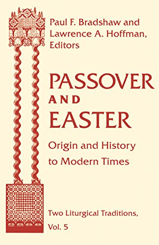 Passover and Easter: Origin and History to Modern Times (Two Liturgical Traditions, Band 5)