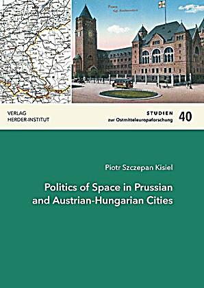 Politics of Space in Prussian and Austrian-Hungarian Cities