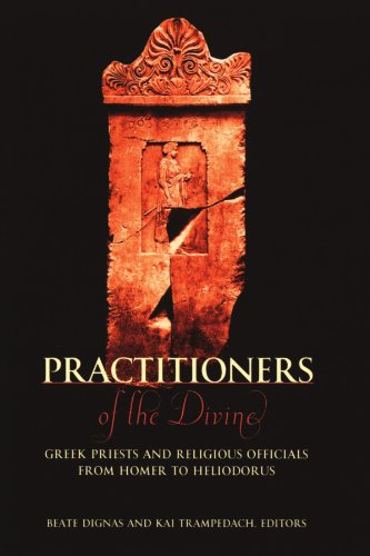 Practitioners of the Divine: Greek Priests and Religious Officials from Homer to Heliodorus (Hellenic Studies) von Center for Hellenic Studies