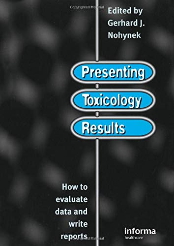Presenting Toxicology Results: How to Evaluate Data and Write Reports von CRC Press