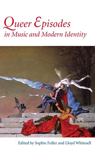Queer Episodes in Music and Modern Identity von University of Illinois Press