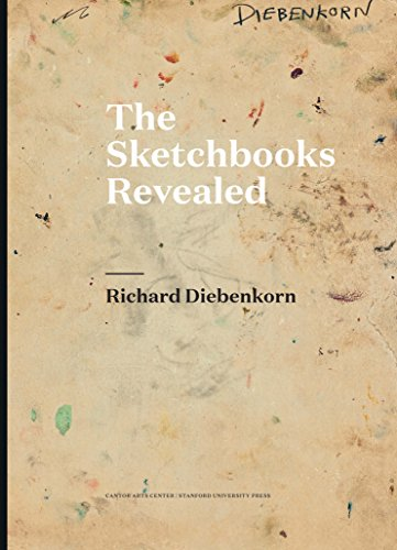 Richard Diebenkorn: The Sketchbooks Revealed von Stanford University Press