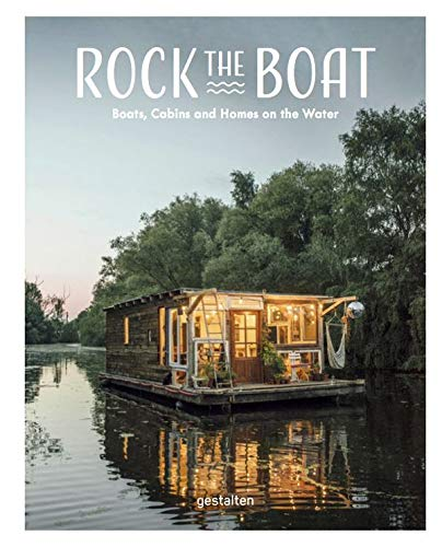 Rock the Boat. Boats, Cabins and Homes on the Water von Gestalten, Die, Verlag
