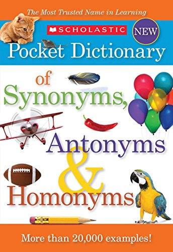 Scholastic Pocket Dictionary of Synonyms, Antonyms, & Homonyms von SCHOLASTIC