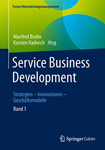 Service Business Development: Strategien – Innovationen – Geschäftsmodelle. Band 1 (Forum Dienstleistungsmanagement) von Springer Gabler