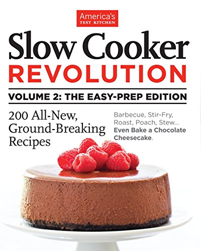 Slow Cooker Revolution Volume 2: The Easy-Prep Edition: 200 All-New, Ground-Breaking Recipes von America's Test Kitchen