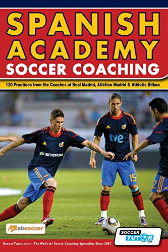 Spanish Academy Soccer Coaching - 120 Practices from the Coaches of Real Madrid, Atletico Madrid & Athletic Bilbao von SoccerTutor.com Ltd.