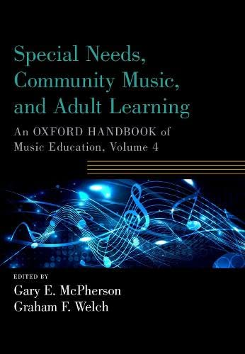 Special Needs, Community Music, and Adult Learning: An Oxford Handbook of Music Education, Volume 4 (Oxford Handbooks) von Oxford University Press