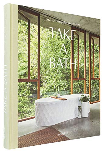 Take A Bath!: Interior Design for Bathrooms von Die Gestalten Verlag / Gestalten