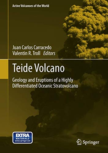 Teide Volcano: Geology and Eruptions of a Highly Differentiated Oceanic Stratovolcano (Active Volcanoes of the World) von Brand: Springer