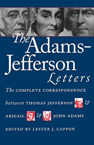 The Adams-Jefferson Letters: The Complete Correspondence Between Thomas Jefferson and Abigail and John Adams (Published for the Omohundro Institute of Early American Hist)
