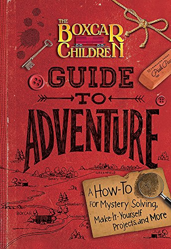 The Boxcar Children Guide to Adventure: A How-To for Mystery Solving, Make-It-Yourself Projects, and More (Boxcar Children Mysteries) von Albert Whitman & Company